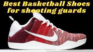 Best Basketball Shoes for Shooting Guards
